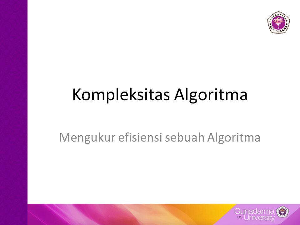 O(n m ): Kompleksitas Polinomial Algoritma dengan kompleksitas polinomial merupakan salah satu kelas algoritma yang tidak efisien, karena memerlukan jumlah langkah penyelesaian yang jauh lebih besar daripada jumlah data