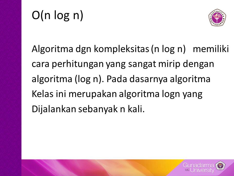 O(n log n) Algoritma dgn kompleksitas (n log n) memiliki cara perhitungan yang sangat mirip dengan algoritma (log n). Pada dasarnya algoritma Kelas in