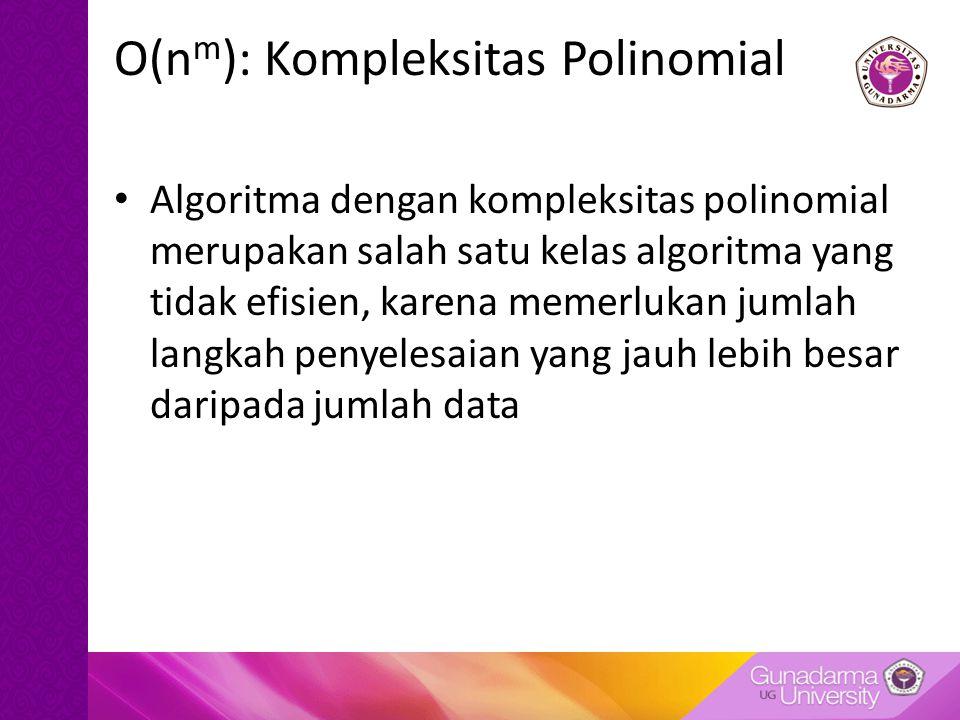 O(n m ): Kompleksitas Polinomial Algoritma dengan kompleksitas polinomial merupakan salah satu kelas algoritma yang tidak efisien, karena memerlukan j