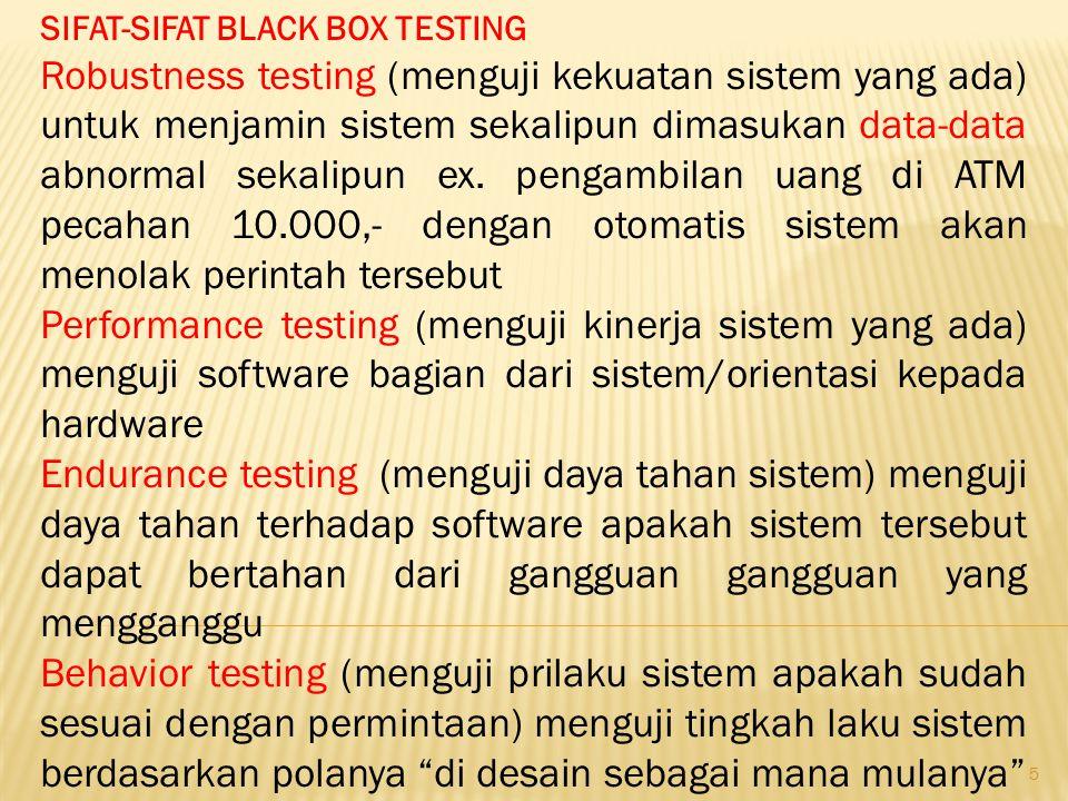 5 SIFAT-SIFAT BLACK BOX TESTING Robustness testing (menguji kekuatan sistem yang ada) untuk menjamin sistem sekalipun dimasukan data-data abnormal sek