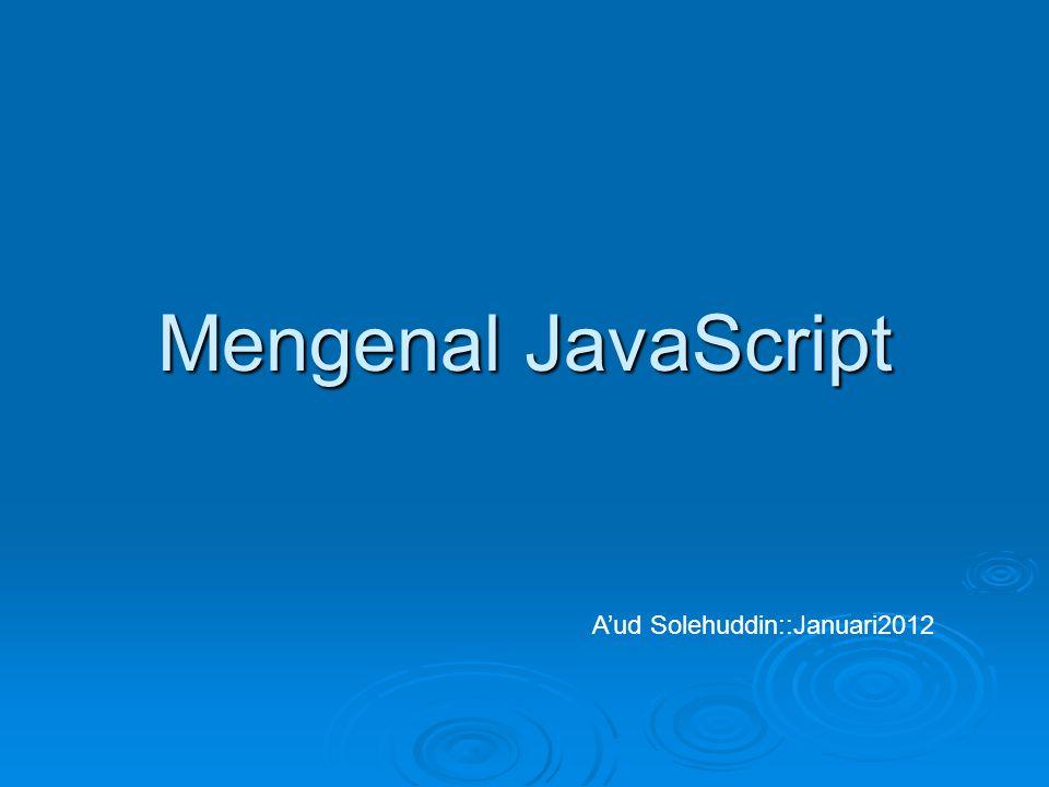 Mengenal JavaScript A'ud Solehuddin::Januari2012