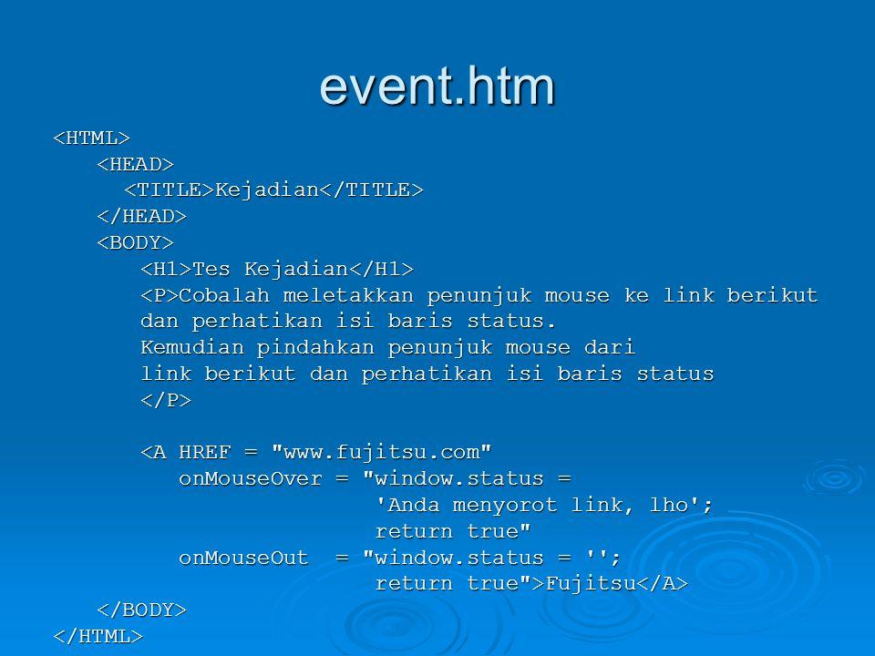 event.htm <HTML><HEAD><TITLE>Kejadian</TITLE></HEAD><BODY> Tes Kejadian Tes Kejadian Cobalah meletakkan penunjuk mouse ke link berikut Cobalah meletak