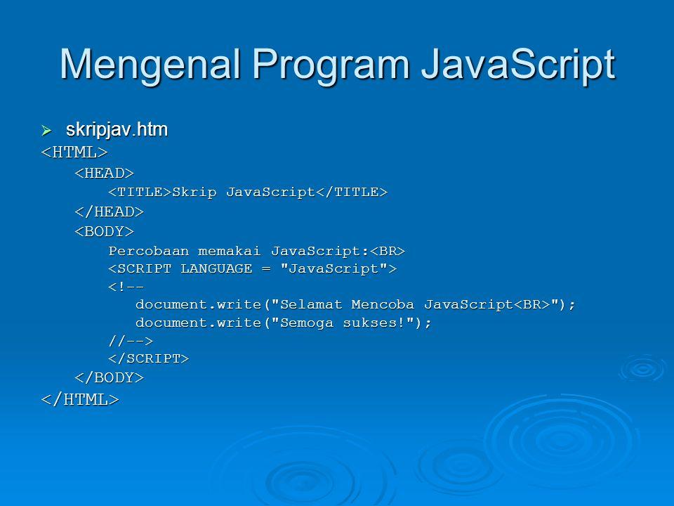 Mengenal Program JavaScript  skripjav.htm <HTML><HEAD> Skrip JavaScript Skrip JavaScript </HEAD><BODY> Percobaan memakai JavaScript: Percobaan memaka