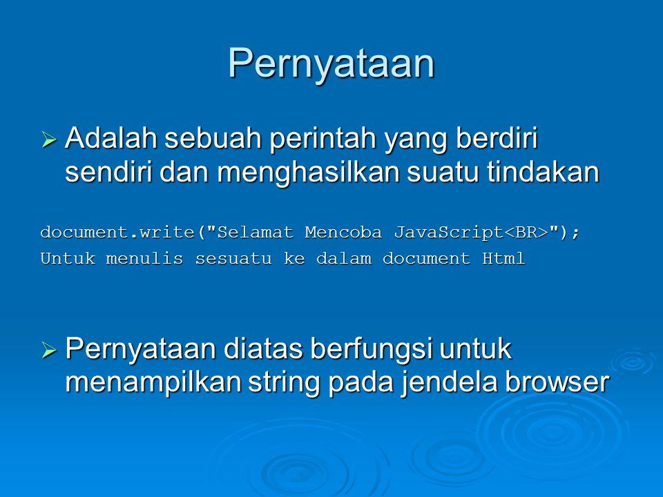 Menangani Pemasukan Data <HTML><HEAD> Pemasukan Data Pemasukan Data </HEAD><BODY> <!-- var nama = prompt( Siapa nama Anda? ); var nama = prompt( Siapa nama Anda? ); document.write( Hai, + nama); document.write( Hai, + nama);//--></SCRIPT></BODY></HTML>