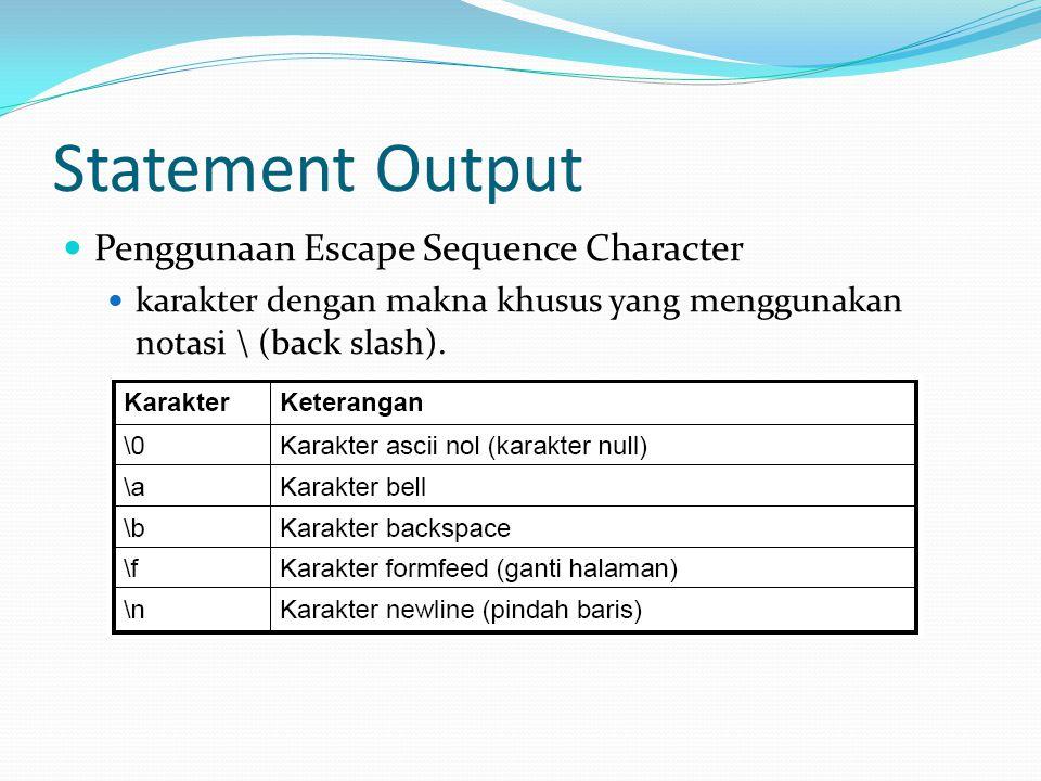 Statement Output Penggunaan Escape Sequence Character karakter dengan makna khusus yang menggunakan notasi \ (back slash).
