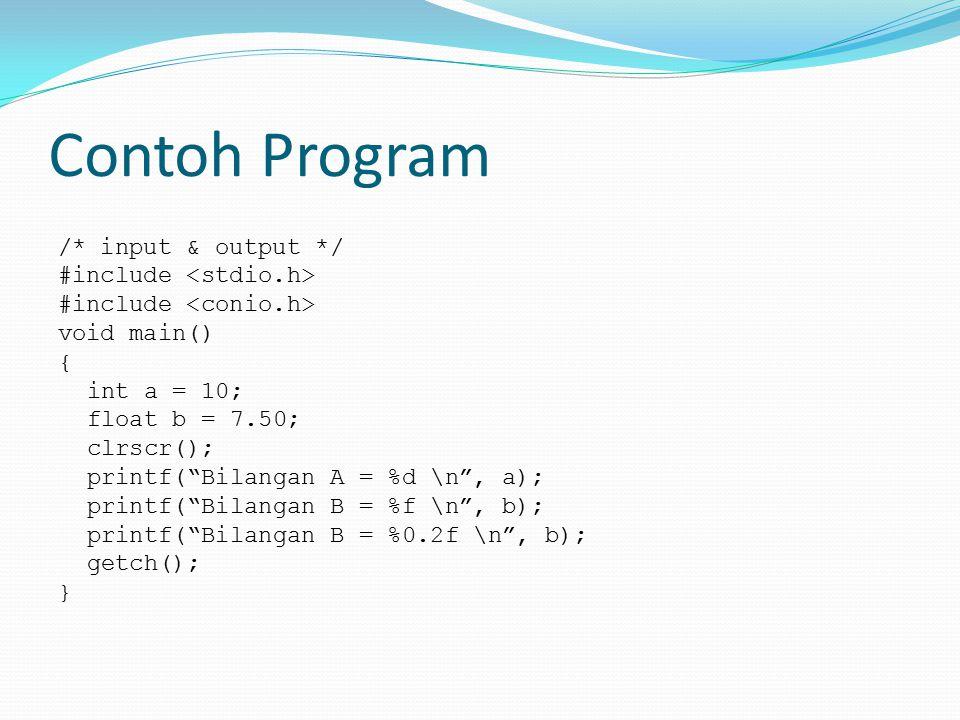 "Contoh Program /* input & output */ #include void main() { int a = 10; float b = 7.50; clrscr(); printf(""Bilangan A = %d \n"", a); printf(""Bilangan B ="