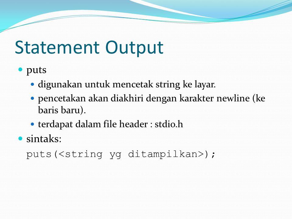 Statement Output puts digunakan untuk mencetak string ke layar. pencetakan akan diakhiri dengan karakter newline (ke baris baru). terdapat dalam file