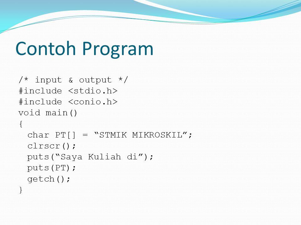 "Contoh Program /* input & output */ #include void main() { char PT[] = ""STMIK MIKROSKIL""; clrscr(); puts(""Saya Kuliah di""); puts(PT); getch(); }"