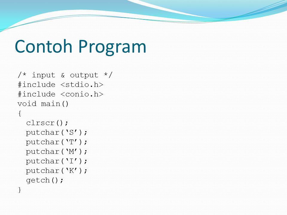 Contoh Program /* input & output */ #include void main() { clrscr(); putchar('S'); putchar('T'); putchar('M'); putchar('I'); putchar('K'); getch(); }