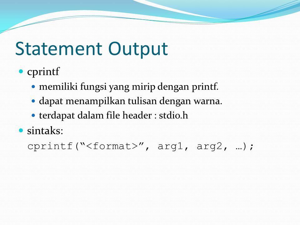 Statement Output cprintf memiliki fungsi yang mirip dengan printf. dapat menampilkan tulisan dengan warna. terdapat dalam file header : stdio.h sintak