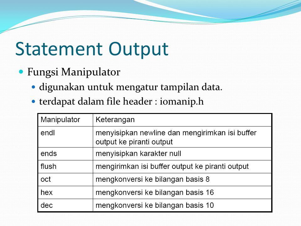 Statement Output Fungsi Manipulator digunakan untuk mengatur tampilan data. terdapat dalam file header : iomanip.h