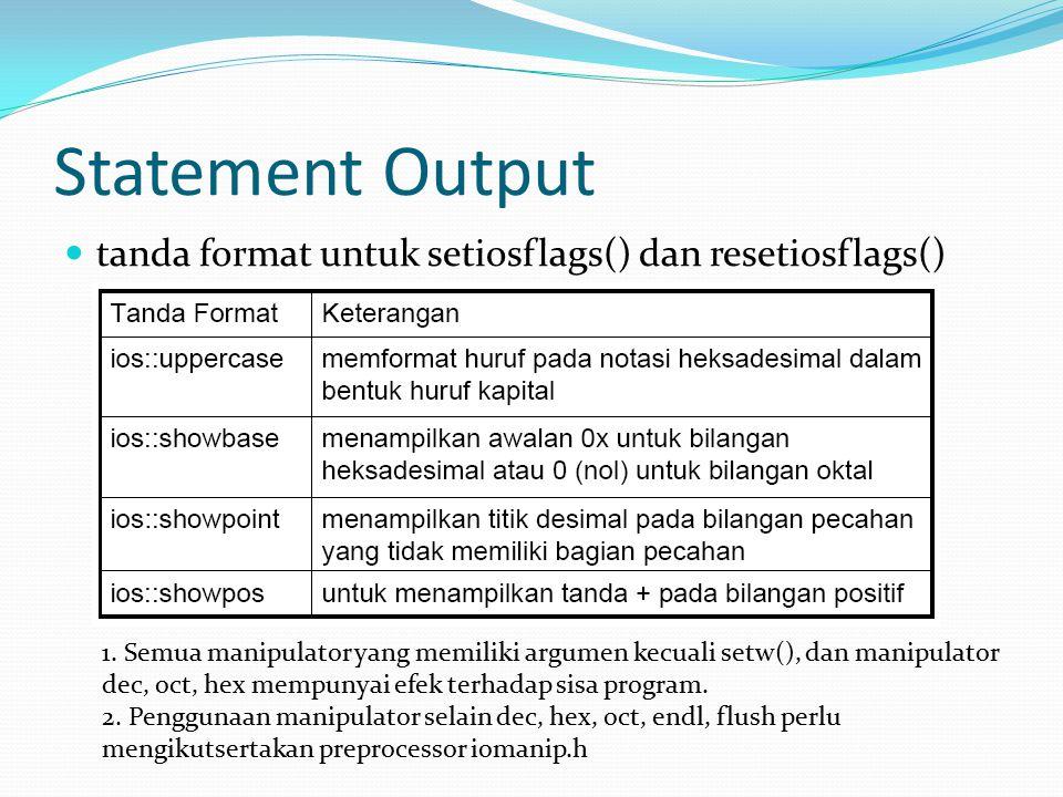 Statement Output tanda format untuk setiosflags() dan resetiosflags() 1. Semua manipulator yang memiliki argumen kecuali setw(), dan manipulator dec,