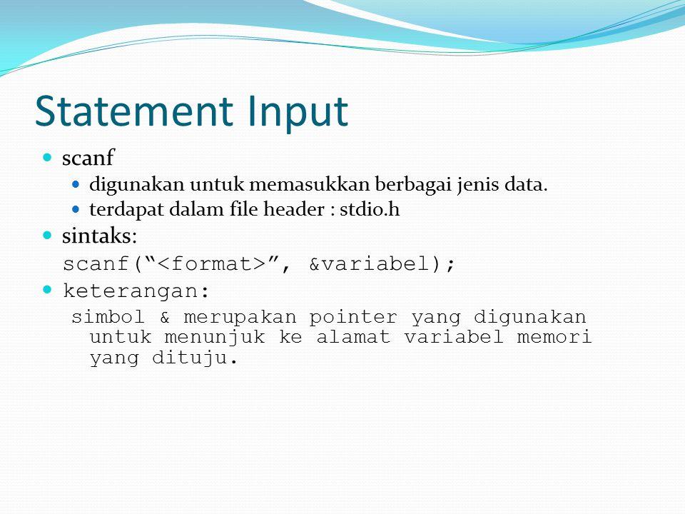 """Statement Input scanf digunakan untuk memasukkan berbagai jenis data. terdapat dalam file header : stdio.h sintaks: scanf("""" """", &variabel); keterangan:"""