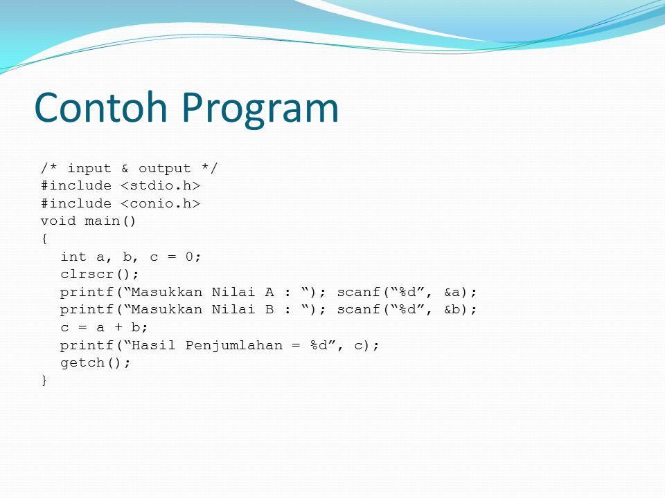 """Contoh Program /* input & output */ #include void main() { int a, b, c = 0; clrscr(); printf(""""Masukkan Nilai A : """"); scanf(""""%d"""", &a); printf(""""Masukkan"""