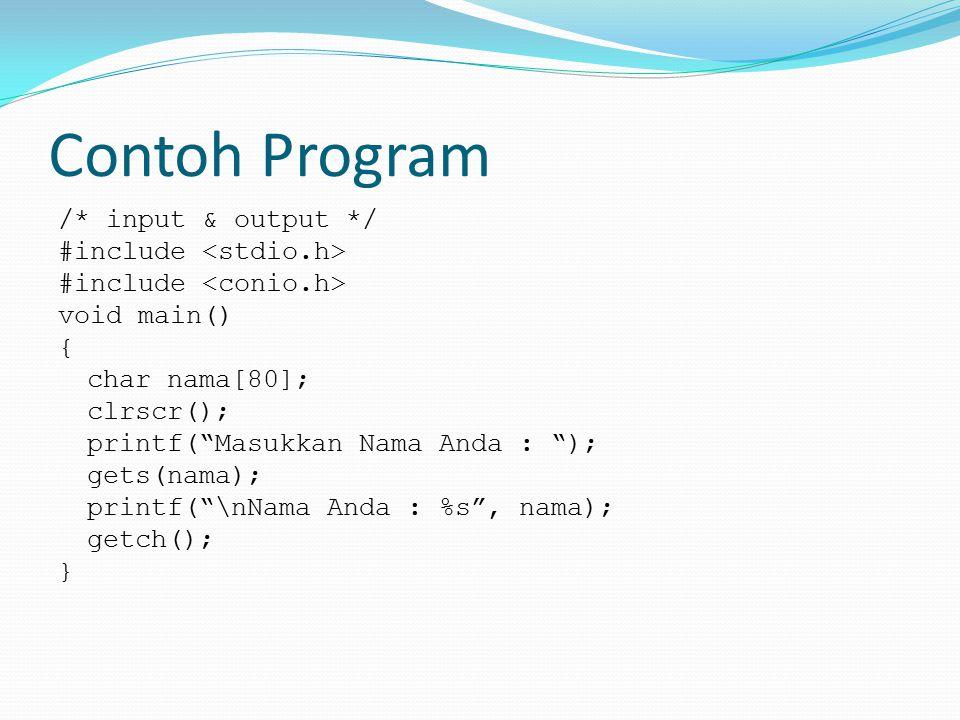 "Contoh Program /* input & output */ #include void main() { char nama[80]; clrscr(); printf(""Masukkan Nama Anda : ""); gets(nama); printf(""\nNama Anda :"