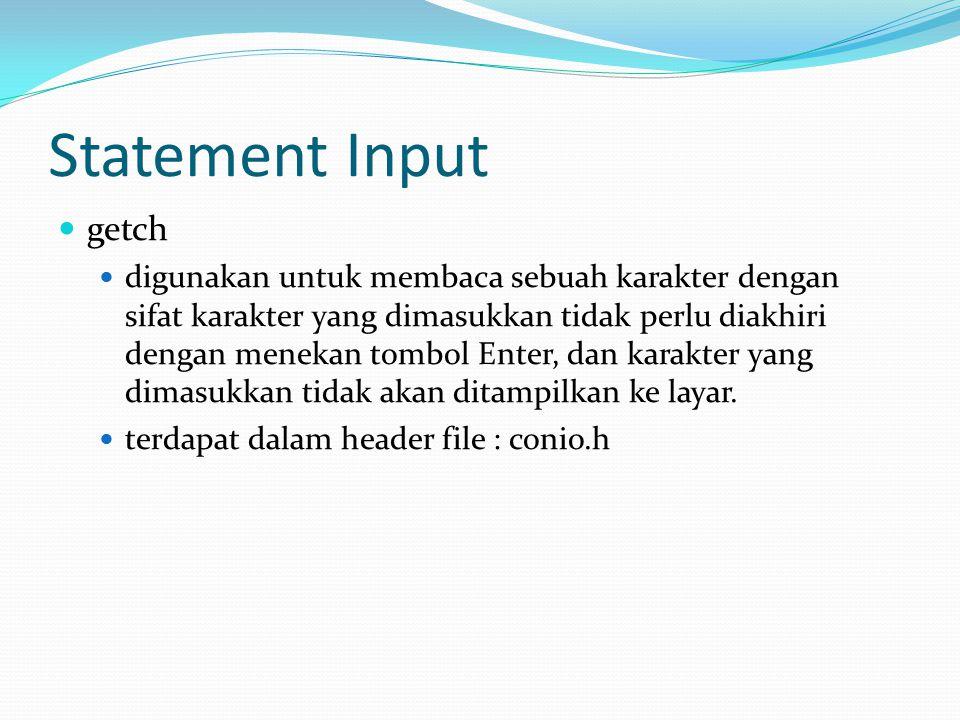 Statement Input getch digunakan untuk membaca sebuah karakter dengan sifat karakter yang dimasukkan tidak perlu diakhiri dengan menekan tombol Enter,