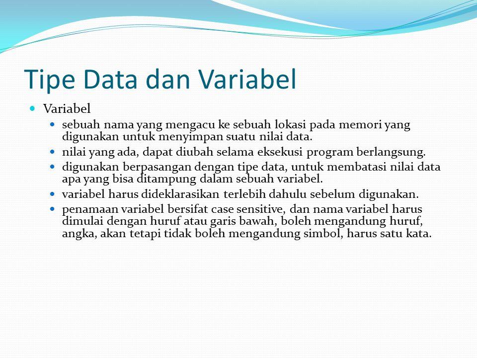 Tipe Data dan Variabel Variabel sebuah nama yang mengacu ke sebuah lokasi pada memori yang digunakan untuk menyimpan suatu nilai data. nilai yang ada,