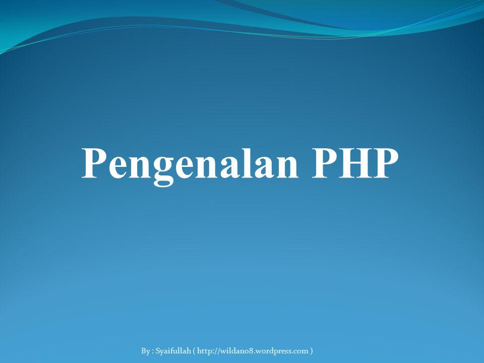 Pengenalan PHP By : Syaifullah ( http://wildan08.wordpress.com )