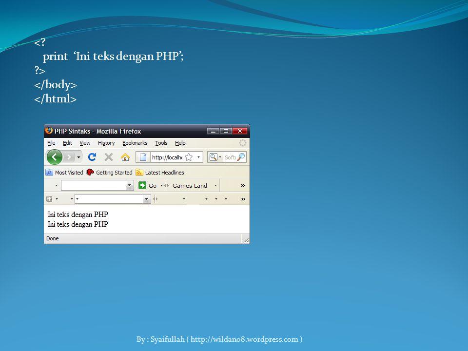 <? print 'Ini teks dengan PHP'; ?> By : Syaifullah ( http://wildan08.wordpress.com )