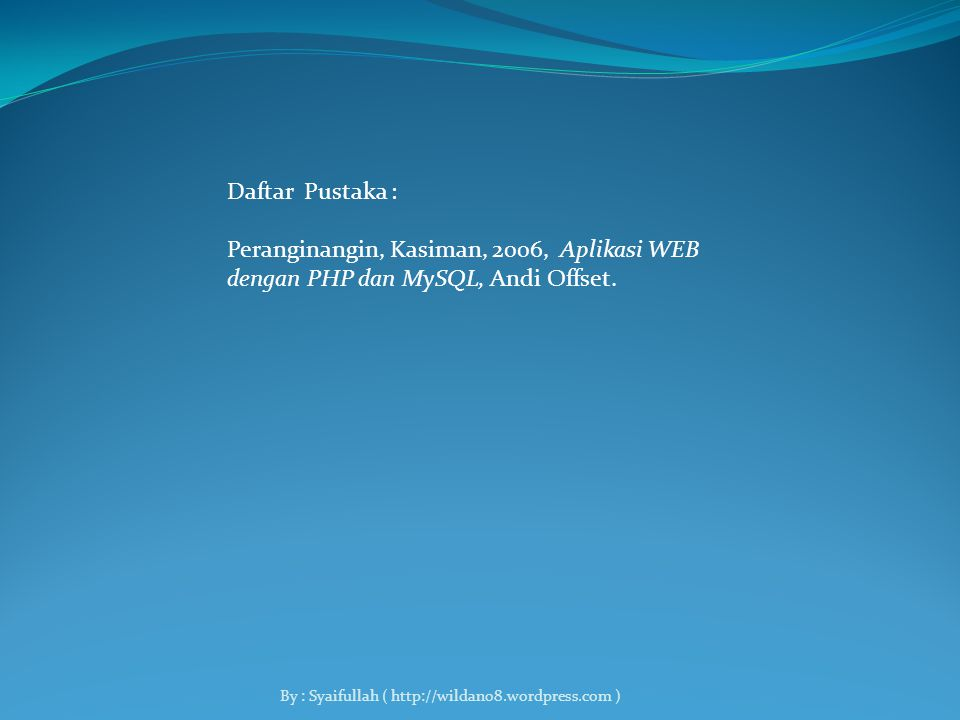 <? print 'Ini teks dengan PHP'; ?> By : Syaifullah ( http://wildan08.wordpress.com )
