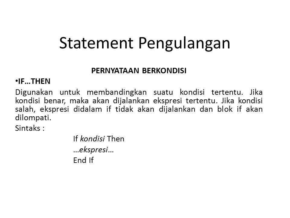 Statement Pengulangan PERNYATAAN BERKONDISI IF…THEN Digunakan untuk membandingkan suatu kondisi tertentu.