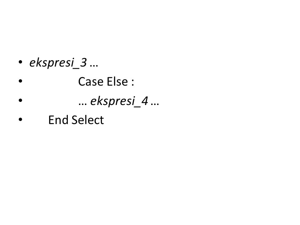 ekspresi_3 … Case Else : … ekspresi_4 … End Select