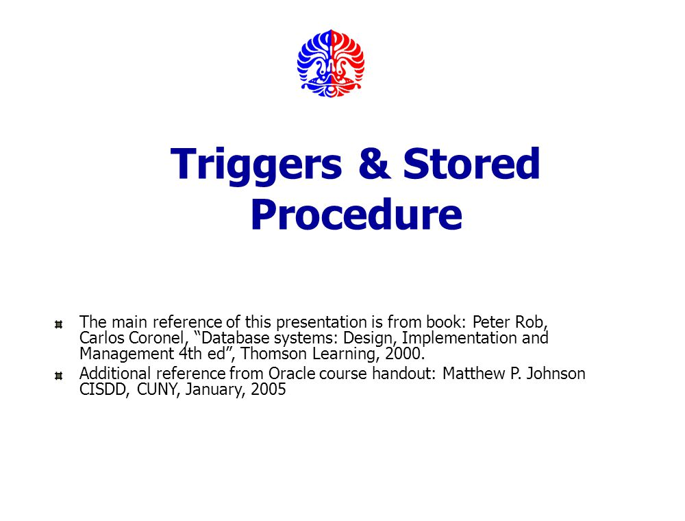 Slide 5-12 Elmasri and Navathe, Fundamentals of Database Systems, Fourth Edition Revised by IB & SAM, Fasilkom UI, 2005 TRG_PRODUCT_REORDER Trigger TRG_PRODUCT_REORDER untuk mengevaluasi kuantitas product on-hand (P_ONHAND).