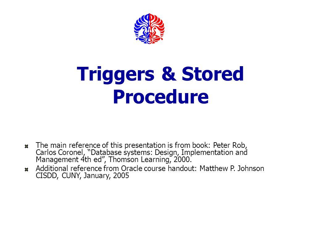 Slide 5-2 Elmasri and Navathe, Fundamentals of Database Systems, Fourth Edition Revised by IB & SAM, Fasilkom UI, 2005 Outline Trigger Stored Procedure