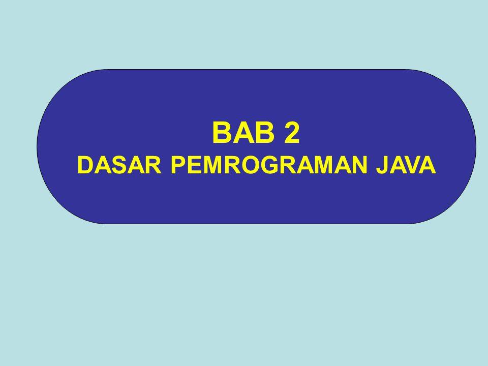BAB 2 DASAR PEMROGRAMAN JAVA
