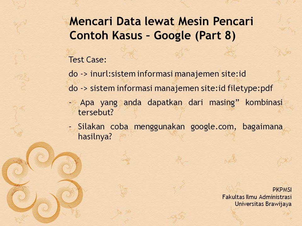 Mencari Data lewat Mesin Pencari Contoh Kasus – Google (Part 8) Test Case: do -> inurl:sistem informasi manajemen site:id do -> sistem informasi manajemen site:id filetype:pdf - Apa yang anda dapatkan dari masing kombinasi tersebut.