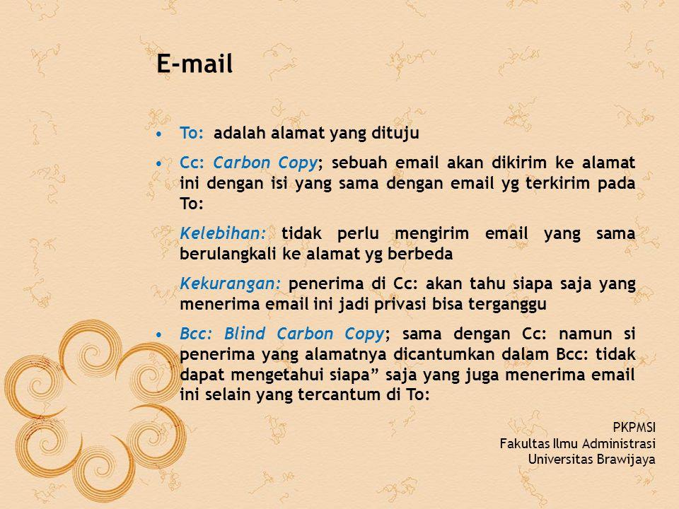E-mail To: adalah alamat yang dituju Cc: Carbon Copy; sebuah email akan dikirim ke alamat ini dengan isi yang sama dengan email yg terkirim pada To: K