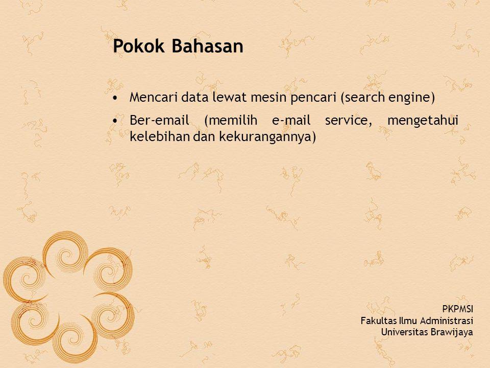 Pokok Bahasan Mencari data lewat mesin pencari (search engine) Ber-email (memilih e-mail service, mengetahui kelebihan dan kekurangannya) PKPMSI Fakultas Ilmu Administrasi Universitas Brawijaya