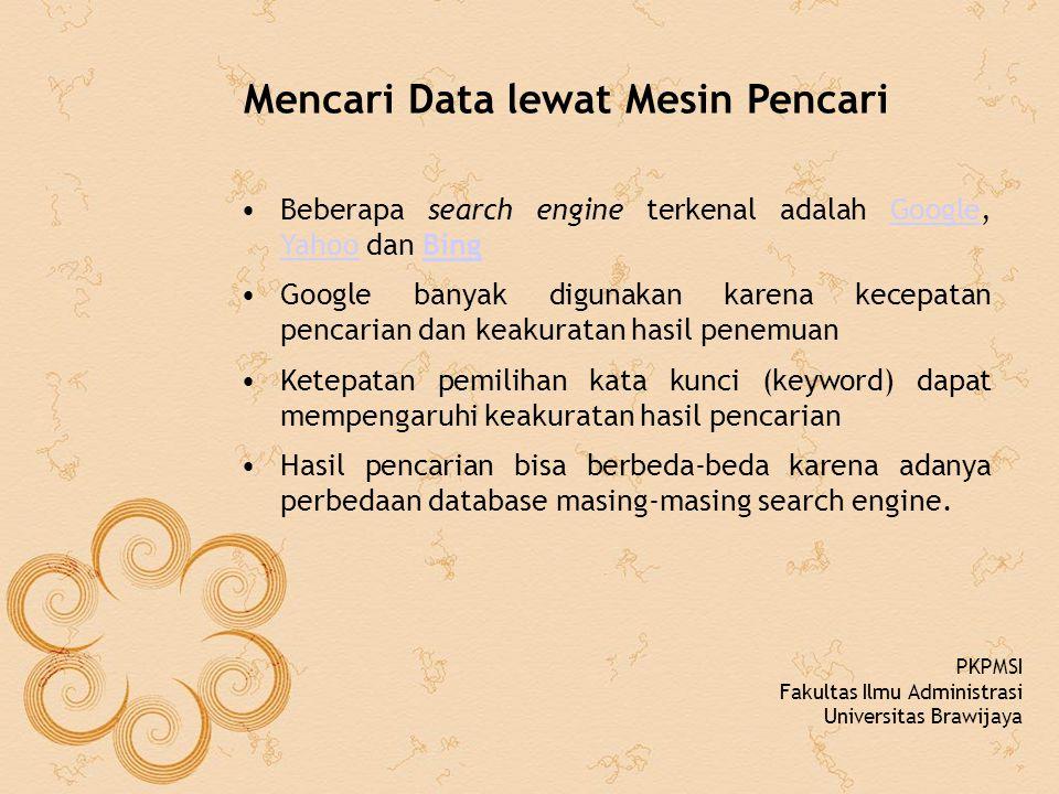 Mencari Data lewat Mesin Pencari Beberapa search engine terkenal adalah Google, Yahoo dan BingGoogle YahooBing Google banyak digunakan karena kecepata