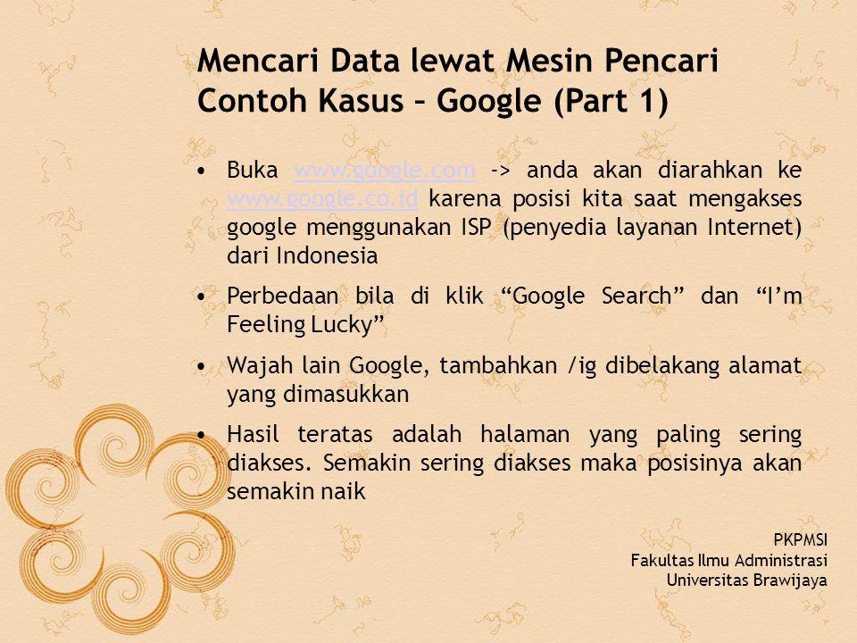Mencari Data lewat Mesin Pencari Contoh Kasus – Google (Part 1) Buka www.google.com -> anda akan diarahkan ke www.google.co.id karena posisi kita saat