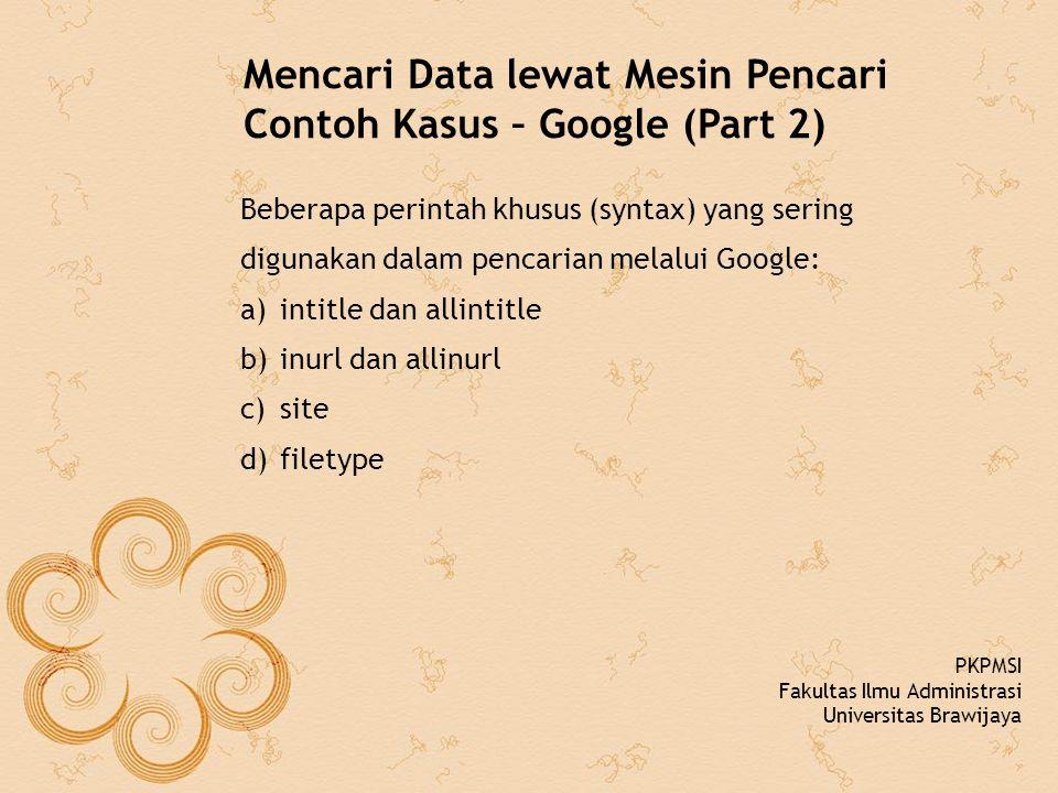 Mencari Data lewat Mesin Pencari Contoh Kasus – Google (Part 2) Beberapa perintah khusus (syntax) yang sering digunakan dalam pencarian melalui Google