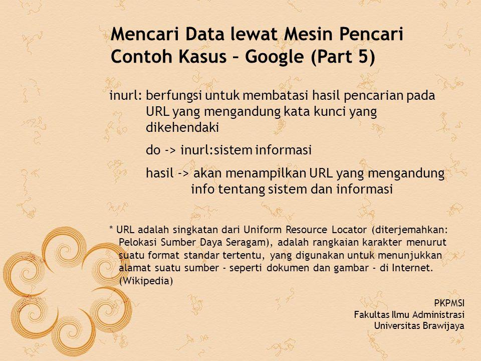 Mencari Data lewat Mesin Pencari Contoh Kasus – Google (Part 5) inurl: berfungsi untuk membatasi hasil pencarian pada URL yang mengandung kata kunci y
