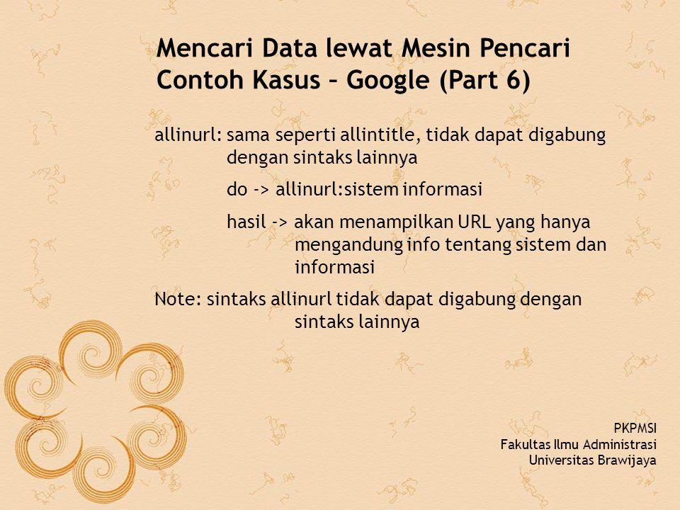 Mencari Data lewat Mesin Pencari Contoh Kasus – Google (Part 6) allinurl: sama seperti allintitle, tidak dapat digabung dengan sintaks lainnya do -> a