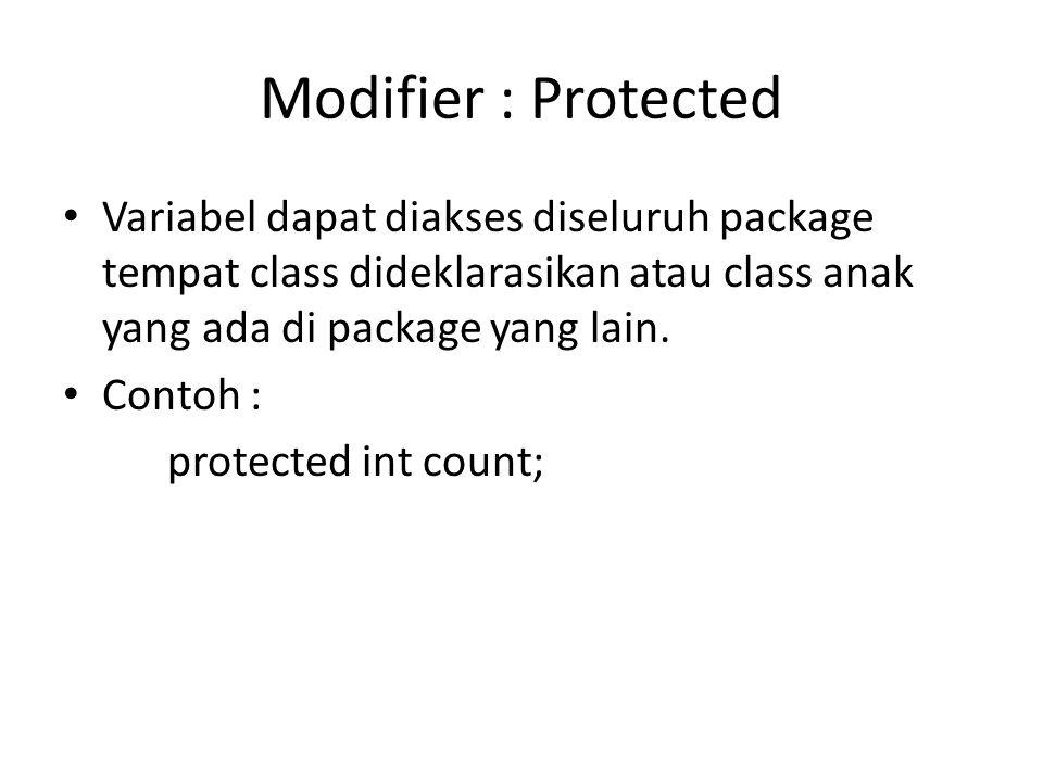 Modifier : Protected Variabel dapat diakses diseluruh package tempat class dideklarasikan atau class anak yang ada di package yang lain. Contoh : prot