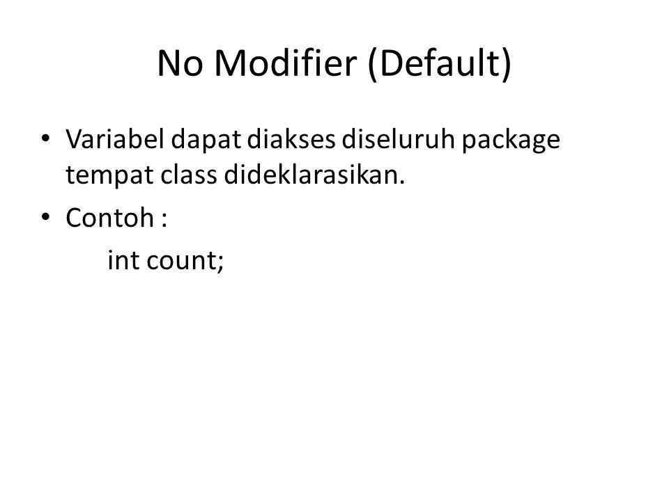 No Modifier (Default) Variabel dapat diakses diseluruh package tempat class dideklarasikan. Contoh : int count;