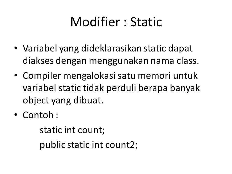 Modifier : Static Variabel yang dideklarasikan static dapat diakses dengan menggunakan nama class. Compiler mengalokasi satu memori untuk variabel sta