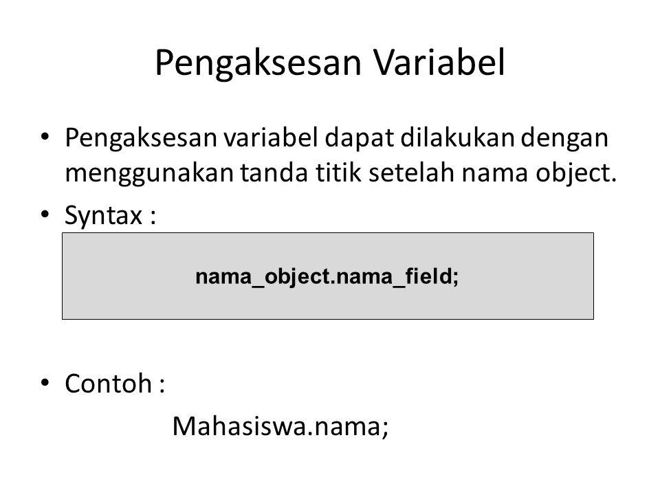 Pengaksesan Variabel Pengaksesan variabel dapat dilakukan dengan menggunakan tanda titik setelah nama object.