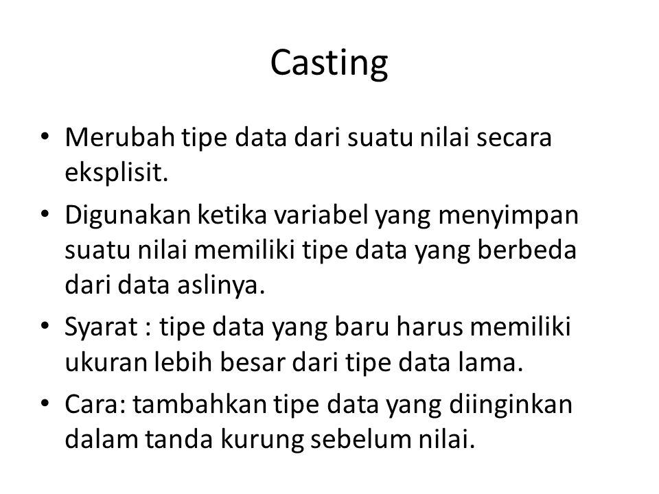 Casting Merubah tipe data dari suatu nilai secara eksplisit.