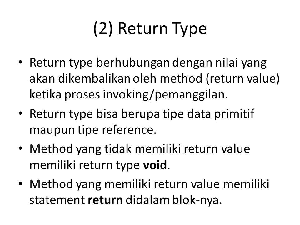 (2) Return Type Return type berhubungan dengan nilai yang akan dikembalikan oleh method (return value) ketika proses invoking/pemanggilan. Return type
