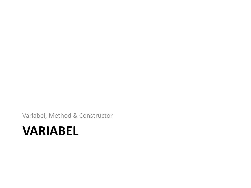 VARIABEL Variabel, Method & Constructor