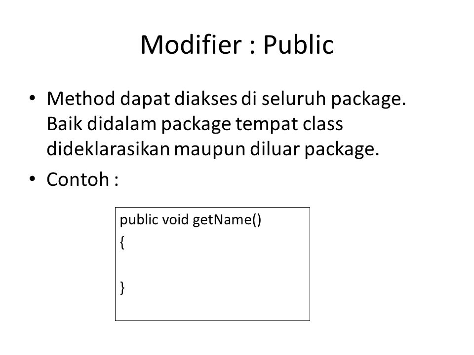 Modifier : Public Method dapat diakses di seluruh package. Baik didalam package tempat class dideklarasikan maupun diluar package. Contoh : public voi
