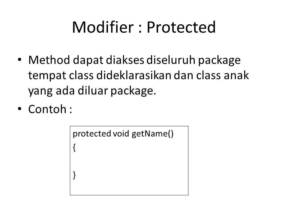 Modifier : Protected Method dapat diakses diseluruh package tempat class dideklarasikan dan class anak yang ada diluar package. Contoh : protected voi