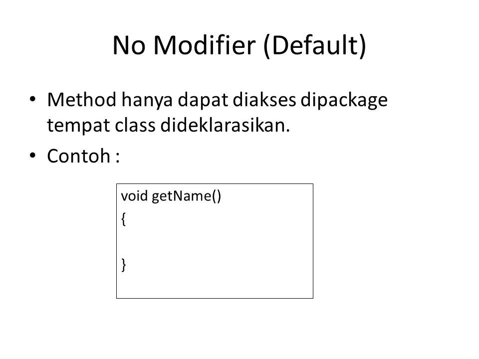 No Modifier (Default) Method hanya dapat diakses dipackage tempat class dideklarasikan. Contoh : void getName() { }