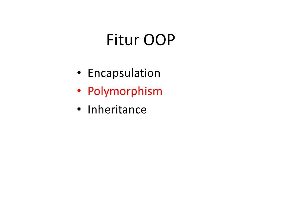 Fitur OOP Encapsulation Polymorphism Inheritance