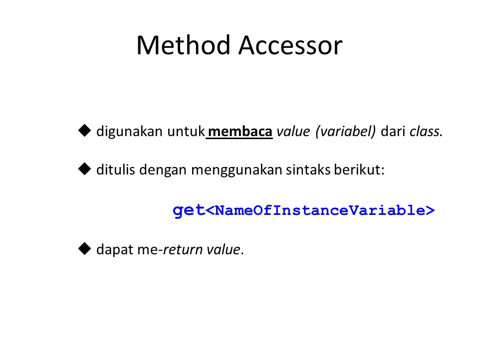 Method Accessor  digunakan untuk membaca value (variabel) dari class.  ditulis dengan menggunakan sintaks berikut: get  dapat me-return value.