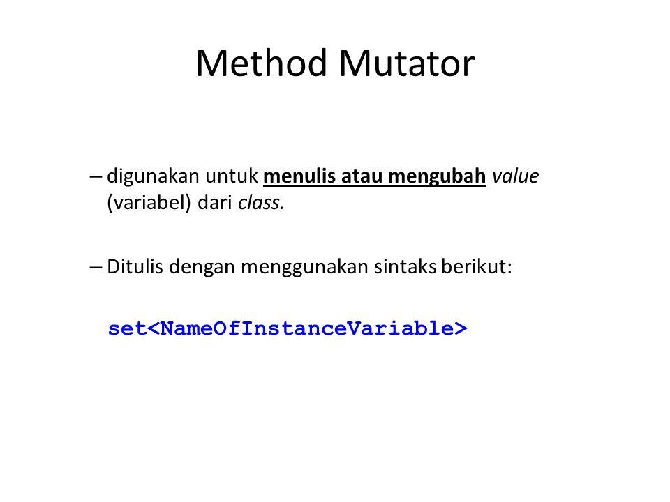 Method Mutator – digunakan untuk menulis atau mengubah value (variabel) dari class. – Ditulis dengan menggunakan sintaks berikut: set